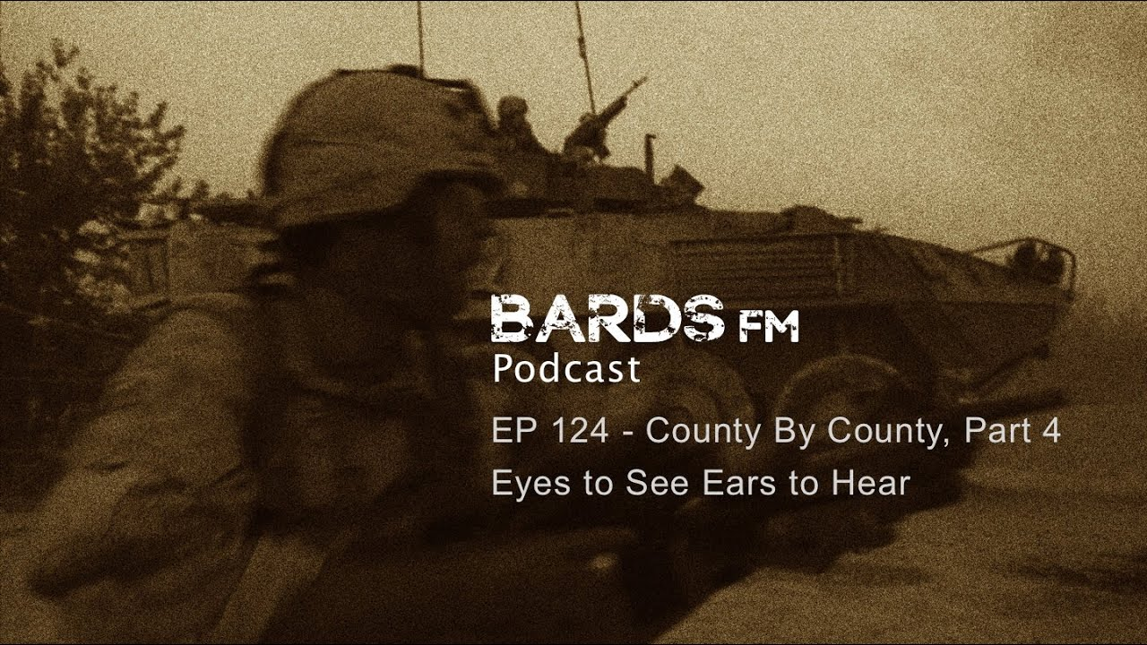 EP124 - County By County, Part 4, Eyes to See Ears to Hear