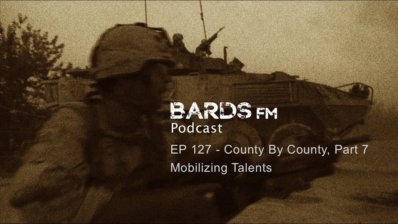 EP127 - County By County, Part 7, Mobilizing Talents